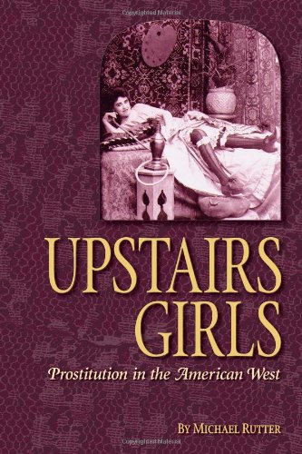 Upstairs Girls : Prostitution in the American West 1st 2005 edition cover
