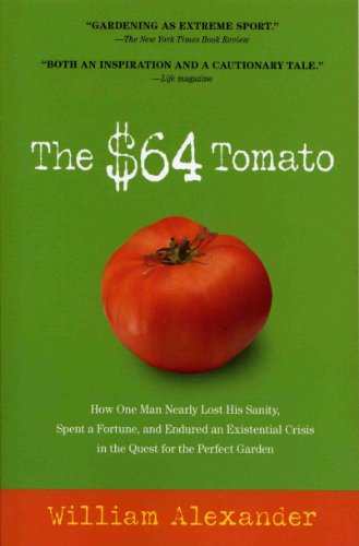 $64 Tomato How One Man Nearly Lost His Sanity, Spent a Fortune, and Endured an Existential Crisis in the Quest for the Perfect Garden N/A edition cover