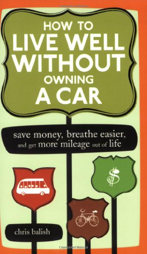 How to Live Well Without Owning a Car Save Money, Breathe Easier, and Get More Mileage Out of Life  2006 edition cover