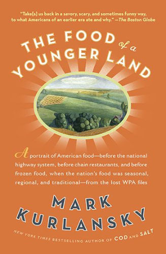 Food of a Younger Land A Portrait of American Food - Before the National Highway System, Before Chain Restaurants, and Before Frozen Food, When the Nation's Food Was Seasonal, Regional, and Traditional - From the Lost WPA files N/A edition cover