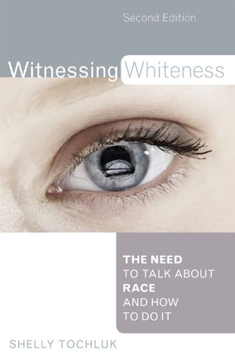 Witnessing Whiteness The Need to Talk about Race and How to Do It 2nd 2009 9781607092575 Front Cover