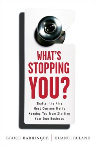 What's Stopping You? Shatter the 9 Most Common Myths Keeping You from Starting Your Own Business  2008 9780132444576 Front Cover