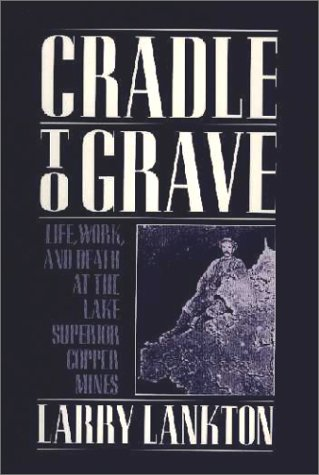 Cradle to Grave Life, Work, and Death at the Lake Superior Copper Mines Reprint edition cover