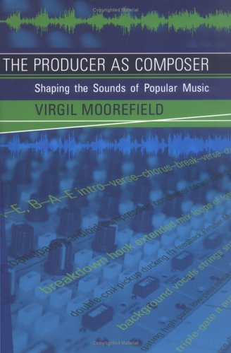 Producer as Composer Shaping the Sounds of Popular Music  2005 9780262134576 Front Cover
