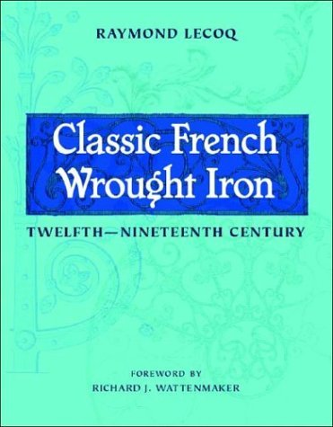 Classic French Wrought Iron Twelfth-Nineteenth Century  2004 9780393731576 Front Cover