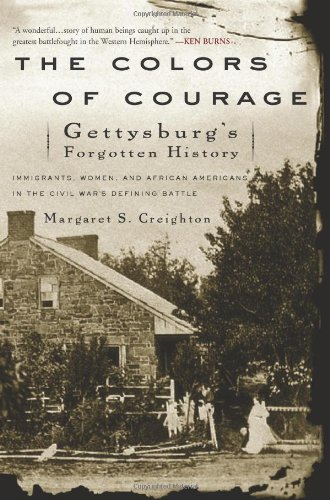Colors of Courage Gettysburg's Forgotten History - Immigrants, Women, and African Americans in the Civil War's Defining Battle N/A edition cover