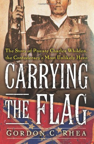 Carrying the Flag The Story of Private Charles Whilden, the Confederacy's Most Unlikely Hero N/A edition cover