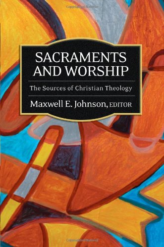 Sacraments and Worship The Sources of Christian Theology  2012 edition cover