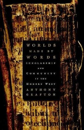 Worlds Made by Words Scholarship and Community in the Modern West  2009 9780674032576 Front Cover