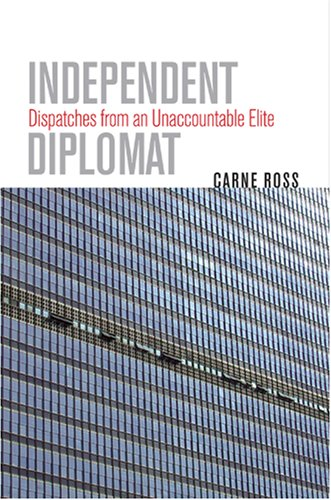 Independent Diplomat Dispatches from an Unaccountable Elite N/A edition cover