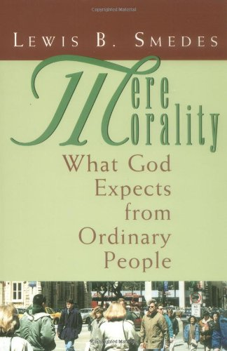Mere Morality What God Expects from Ordinary People N/A edition cover