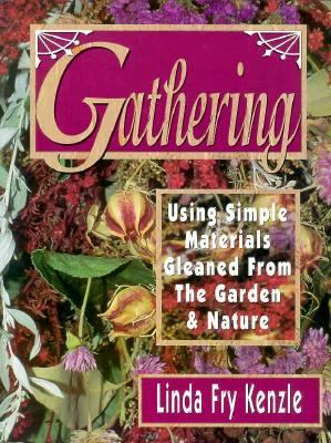 Gathering : Using Simple Materials Gleaned from the Garden and Nature  1998 9780873415576 Front Cover
