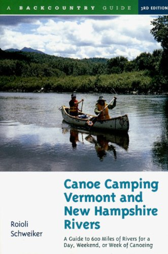 Canoe Camping Vermont and New Hampshire Rivers 3e 600 Miles of Rivers for a Day Weekend or Week of Canoeing 3rd 1999 (Revised) 9780881504576 Front Cover