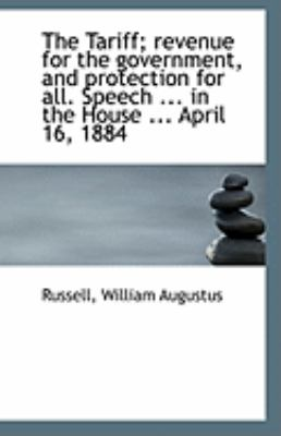 Tariff; Revenue for the Government, and Protection for All Speech in the House April  N/A 9781113307576 Front Cover