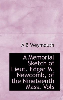 Memorial Sketch of Lieut Edgar M Newcomb, of the Nineteenth Mass  N/A 9781115064576 Front Cover