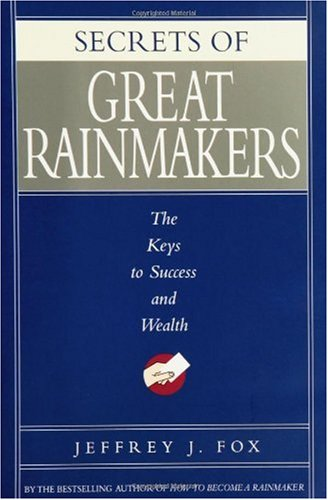Secrets of Great Rainmakers The Keys to Success and Wealth  2006 edition cover