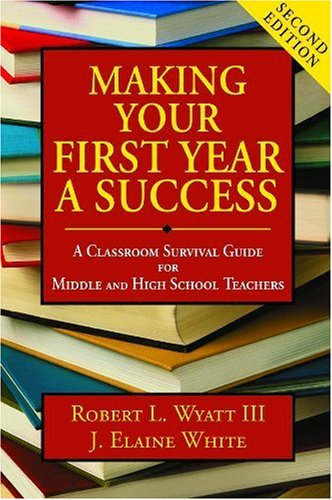 Making Your First Year a Success A Classroom Survival Guide for Middle and High School Teachers 2nd 2007 edition cover