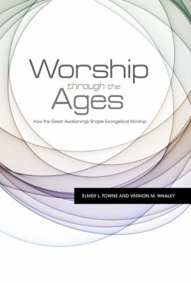 Worship Through the Ages How the Great Awakenings Shape Evangelical Worship N/A edition cover