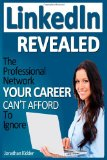 LinkedIn Revealed The Professional Network Your Career Can't Afford to Ignore and the 15 Steps for Optimizing Your LinkedIn Profile N/A 9781492181576 Front Cover