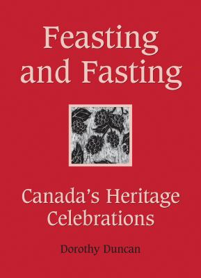 Feasting and Fasting Canada's Heritage Celebrations  2010 9781554887576 Front Cover