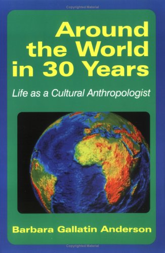 Around the World in 30 Years Life As a Cultural Anthropologist  2000 9781577660576 Front Cover