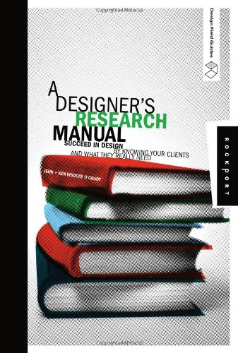 Designer's Research Manual Succeed in Design by Knowing Your Clients and What They Really Need  2009 edition cover