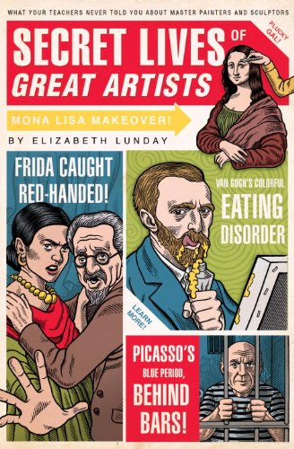Secret Lives of Great Artists What Your Teachers Never Told You about Master Painter and Sculptors  2008 edition cover