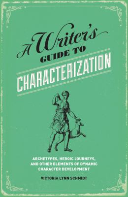 Writer's Guide to Characterization Archetypes, Heroic Journeys, and Other Elements of Dynamic Character Development  2012 edition cover