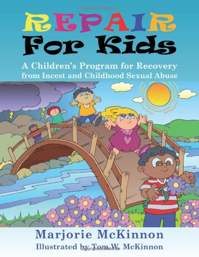 Repair for Kids A Children's Program for Recovery from Incest and Childhood Sexual Abuse  2008 9781932690576 Front Cover