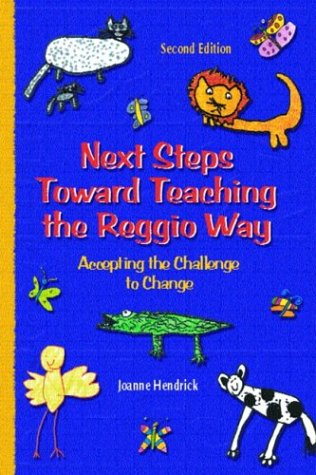 Next Steps Toward Teaching the Reggio Way Accepting the Challenge to Change 2nd 2004 9780130496577 Front Cover