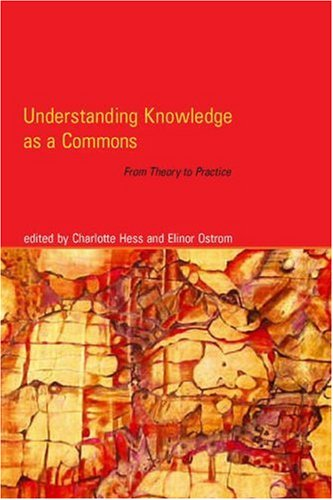 Understanding Knowledge as a Commons From Theory to Practice  2007 9780262083577 Front Cover