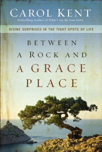 Between a Rock and a Grace Place Divine Surprises in the Tight Spots of Life N/A 9780310337577 Front Cover