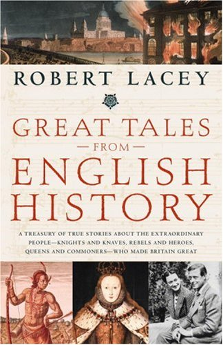 Great Tales from English History A Treasury of True Stories about the Extraordinary People-Knights and Knaves, Rebels and Heroes, Queens and Commoners-Who Made Britain Great Revised edition cover
