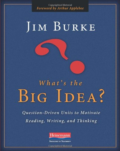 What's the Big Idea? Question-Driven Units to Motivate Reading, Writing, and Thinking  2010 9780325021577 Front Cover
