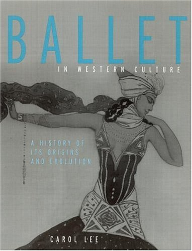 Ballet in Western Culture A History of Its Origins and Evolution  2002 edition cover