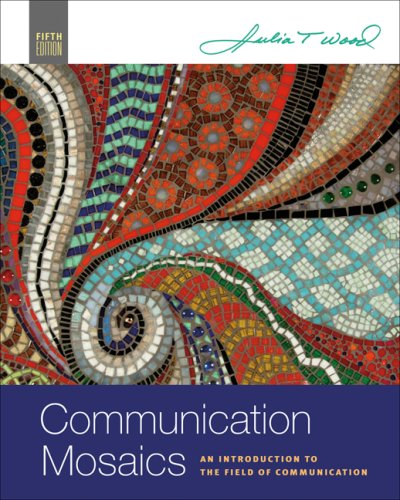 Communication Mosaics An Introduction to the Field of Communication 5th 2008 (Revised) edition cover
