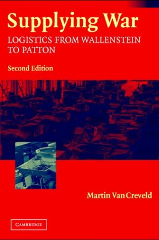 Supplying War Logistics from Wallenstein to Patton 2nd 2004 (Revised) edition cover