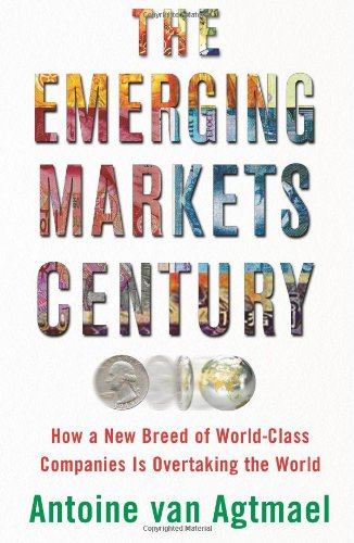 Emerging Markets Century How a New Breed of World-Class Companies Is Overtaking the World N/A edition cover