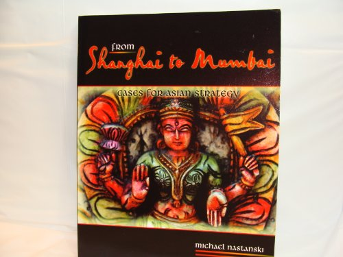 From Shanghai to Mumbai Cases for Asian Strategy  2005 (Revised) 9780757518577 Front Cover