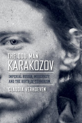 Odd Man Karakozov Imperial Russia, Modernity, and the Birth of Terrorism  2011 edition cover