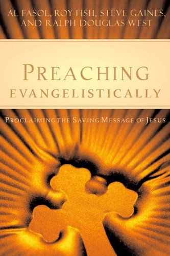 Preaching Evangelistically : Proclaiming the Saving Message of Jesus 1st 2006 9780805440577 Front Cover