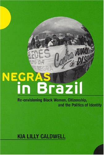 Negras in Brazil Re-Envisioning Black Women, Citizenship, and the Politics of Identity  2007 edition cover