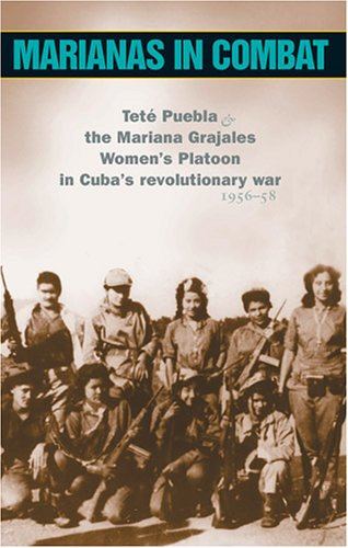 Marianas in Combat Tete Puebla and the Mariana Grajales Women's Platoon in Cuba's Revolutionary War 1956-58  2003 edition cover
