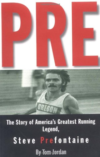 Pre The Story of America's Greatest Running Legend, Steve Prefontaine 2nd 2009 (Revised) 9780875964577 Front Cover