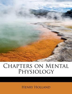 Chapters on Mental Physiology  N/A 9781115869577 Front Cover