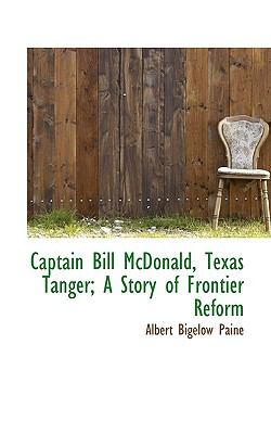 Captain Bill Mcdonald, Texas Tanger; a Story of Frontier Reform  N/A 9781116680577 Front Cover