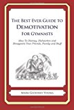 Best Ever Guide to Demotivation for Gymnasts How to Dismay, Dishearten and Disappoint Your Friends, Family and Staff N/A 9781484925577 Front Cover