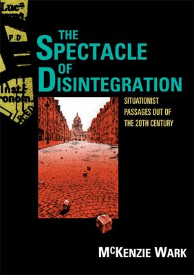 Spectacle of Disintegration Situationist Passages Out of the Twentieth Century  2013 edition cover