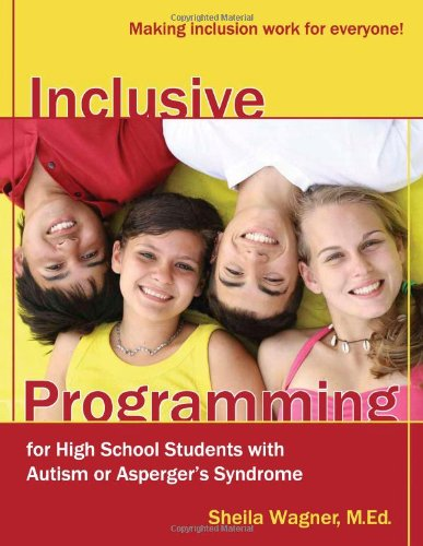 Inclusive Programming for High School Students with Autism or Asperger's Syndrome Making Inclusion Work for Everyone!  2009 9781932565577 Front Cover
