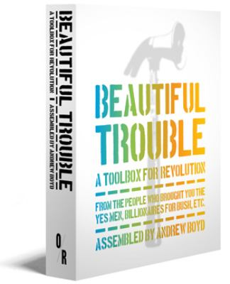 Beautiful Trouble A Toolbox for Revolution  2012 9781935928577 Front Cover